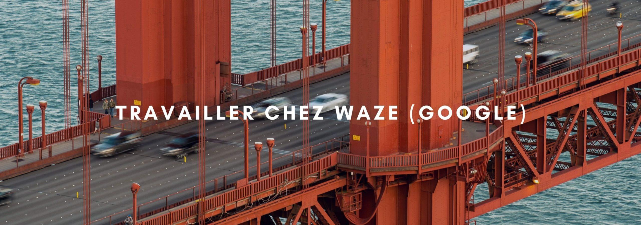 Travailler chez Waze (Google)
